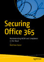 Securing Office 365 - Masterminding MDM and Compliance in the Cloud
