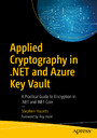 Applied Cryptography in .NET and Azure Key Vault - A Practical Guide to Encryption in .NET and .NET Core