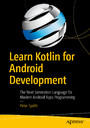 Learn Kotlin for Android Development - The Next Generation Language for Modern Android Apps Programming