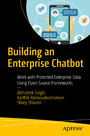 Building an Enterprise Chatbot - Work with Protected Enterprise Data Using Open Source Frameworks