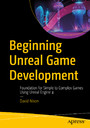 Beginning Unreal Game Development - Foundation for Simple to Complex Games Using Unreal Engine 4