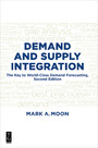 Demand and Supply Integration - The Key to World-Class Demand Forecasting, Second Edition