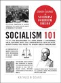 Socialism 101 - From the Bolsheviks and Karl Marx to Universal Healthcare and the Democratic Socialists, Everything You Need to Know about Socialism