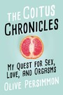Coitus Chronicles - My Quest for Sex, Love, and Orgasms