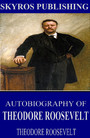 Autobiography of Theodore Roosevelt