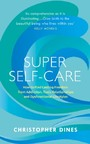 Super Self-Care - How to Find Lasting Freedom from Addiction, Toxic Relationships and Dysfunctional Lifestyles