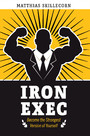 The Iron Exec - Become the Strongest Version of Yourself