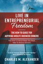 Live in Entrepreneurial Freedom - The How to Guide for Aspiring Midlife Business Owners
