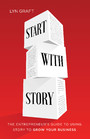Start With Story - The Entrepreneur's Guide to Using Story to Grow Your Business