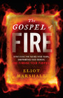 The Gospel of Fire - Strategies for Facing Your Fears, Confronting Your Demons, And Finding Your Purpose