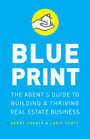 Blueprint - The Agent's Guide to Building a Thriving Real Estate Business