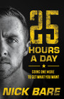 25 Hours a Day - Going One More to Get What You Want
