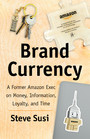 Brand Currency - A Former Amazon Exec on Money, Information, Loyalty, and Time