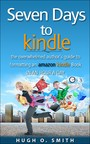 Seven Days to Kindle - The Overwhelmed Author's Guide to Formatting an Amazon Kindle Book in an Hour a Day