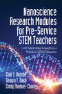 Nanoscience Research Modules for Pre-Service STEM Teachers - Core Nanoscience Concepts as a Vehicle in STEM Education