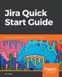Jira Quick Start Guide - Manage your projects efficiently using the all-new Jira