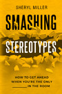 Smashing Stereotypes - How to Get Ahead When You're The Only ______ In The Room