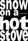 snow on a hot stove - zen poems