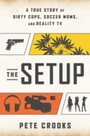 Setup - A True Story of Dirty Cops, Soccer Moms, and Reality TV