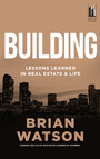 Building - Lessons Learned in Real Estate and Life