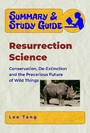 Summary & Study Guide - Resurrection Science - Conservation, De-Extinction and the Precarious Future of Wild Things