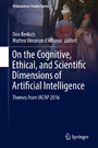 On the Cognitive, Ethical, and Scientific Dimensions of Artificial Intelligence - Themes from IACAP 2016