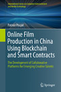 Online Film Production in China Using Blockchain and Smart Contracts - The Development of Collaborative Platforms for Emerging Creative Talents