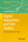 Digital Humanities and Film Studies - Visualising Dziga Vertov's Work