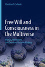 Free Will and Consciousness in the Multiverse - Physics, Philosophy, and Quantum Decision Making