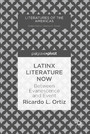 Latinx Literature Now - Between Evanescence and Event