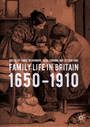 Family Life in Britain, 1650-1910