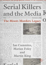 Serial Killers and the Media - The Moors Murders Legacy