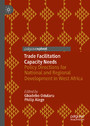 Trade Facilitation Capacity Needs - Policy Directions for National and Regional Development in West Africa