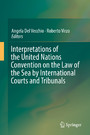 Interpretations of the United Nations Convention on the Law of the Sea by International Courts and Tribunals