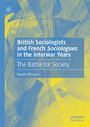 British Sociologists and French 'Sociologues' in the Interwar Years - The Battle for Society