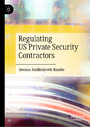 Regulating US Private Security Contractors