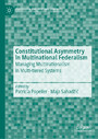 Constitutional Asymmetry in Multinational Federalism - Managing Multinationalism in Multi-tiered Systems