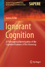 Ignorant Cognition - A Philosophical Investigation of the Cognitive Features of Not-Knowing