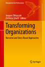 Transforming Organizations - Narrative and Story-Based Approaches