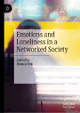 Emotions and Loneliness in a Networked Society