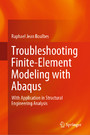 Troubleshooting Finite-Element Modeling with Abaqus - With Application in Structural Engineering Analysis