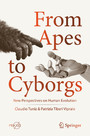 From Apes to Cyborgs - New Perspectives on Human Evolution