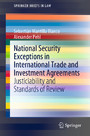 National Security Exceptions in International Trade and Investment Agreements - Justiciability and Standards of Review