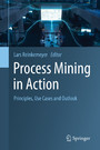 Process Mining in Action - Principles, Use Cases and Outlook