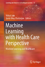 Machine Learning with Health Care Perspective - Machine Learning and Healthcare