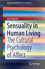 Sensuality in Human Living - The Cultural Psychology of Affect