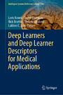 Deep Learners and Deep Learner Descriptors for Medical Applications