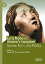 Early Modern Women's Complaint - Gender, Form, and Politics