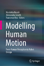 Modelling Human Motion - From Human Perception to Robot Design
