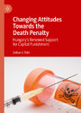 Changing Attitudes Towards the Death Penalty - Hungary's Renewed Support for Capital Punishment